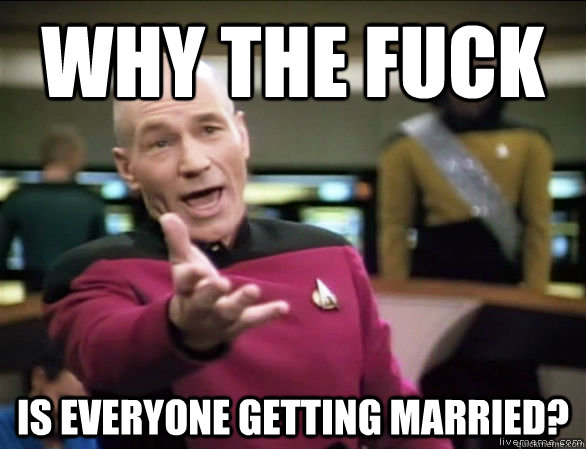 Start Trek, Why The Fuck is Everyone Getting Married
